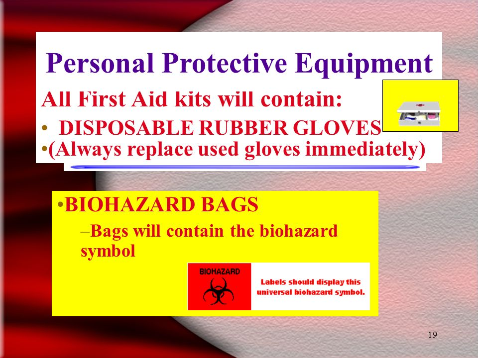 18 Communication of Hazards Warning labels and bio-hazard bags will be used to identify and dispose of materials used to: –treat individuals & –materials used to clean up blood or other body fluids.