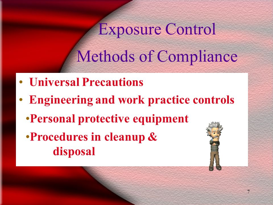 7 Methods of Compliance Universal Precautions Engineering and work practice controls Exposure Control Personal protective equipment Procedures in cleanup & disposal 23