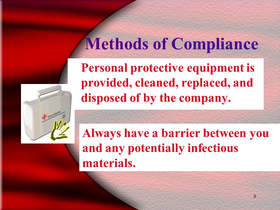 9 Methods of Compliance Personal protective equipment is provided, cleaned, replaced, and disposed of by the company.