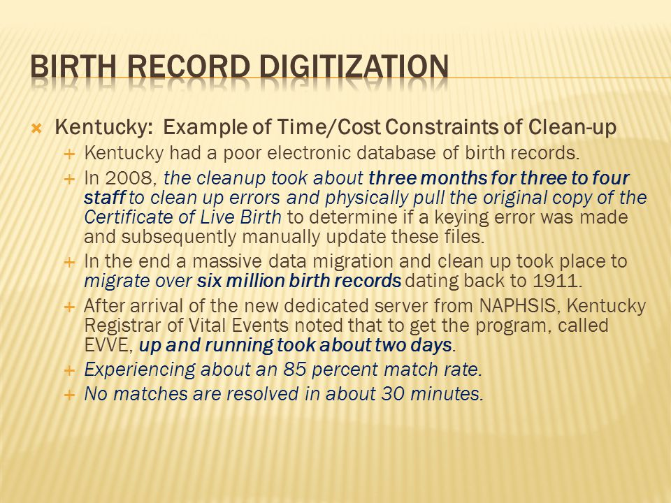  Kentucky: Example of Time/Cost Constraints of Clean-up  Kentucky had a poor electronic database of birth records.