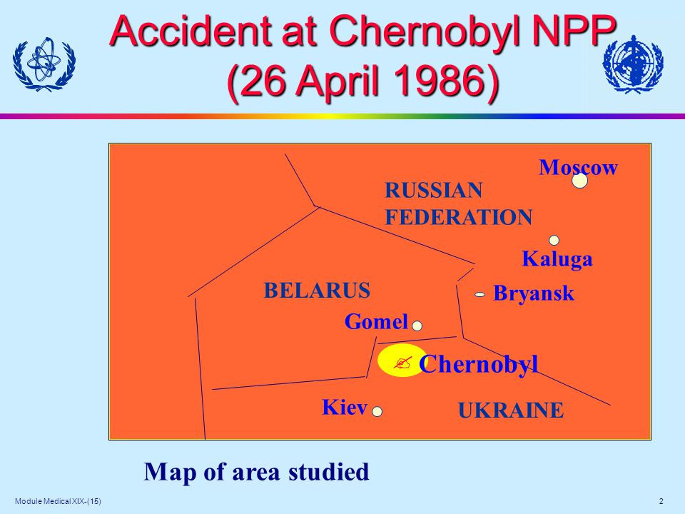 Module Medical XIX-(15) 3 Chernobyl reactor accident Total contaminated surface (> 1 Ci/km 2 ): 1 000 000 km 2 Near zone (<100 km): deposition of heavy particles ( Sr, Pu...