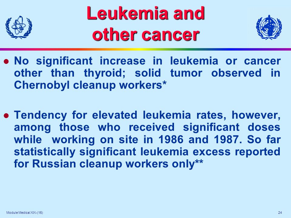 Module Medical XIX-(15) 24 Leukemia and other cancer l No significant increase in leukemia or cancer other than thyroid; solid tumor observed in Chern