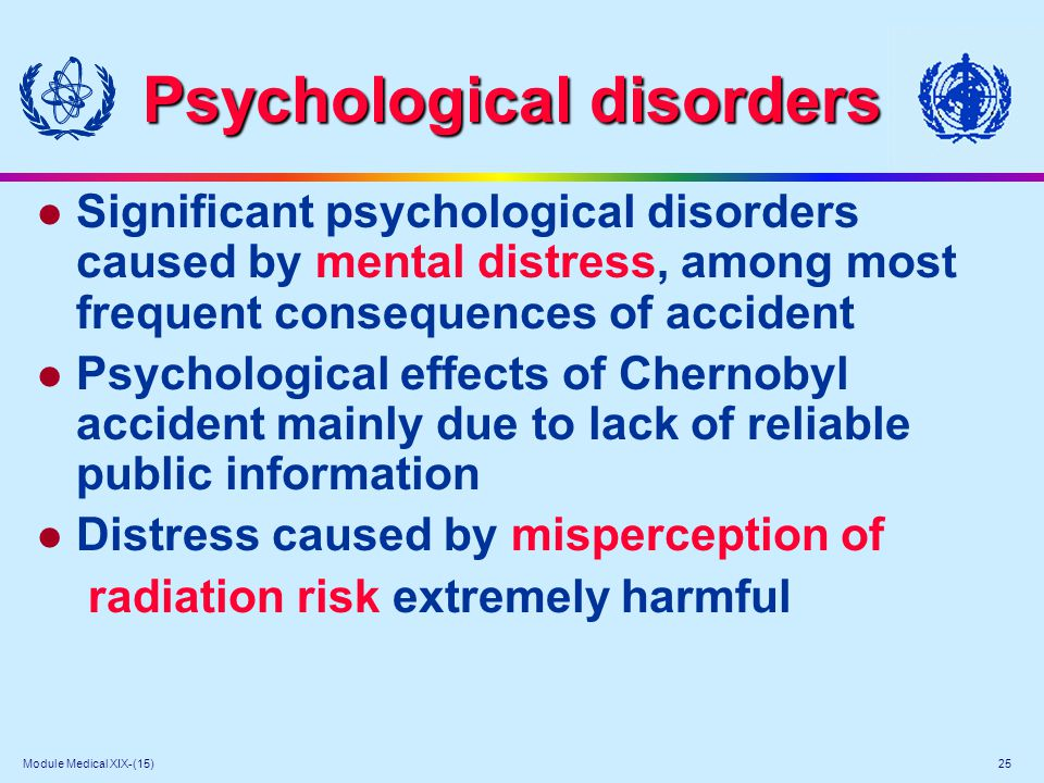 Module Medical XIX-(15) 25 Psychological disorders l Significant psychological disorders caused by mental distress, among most frequent consequences o