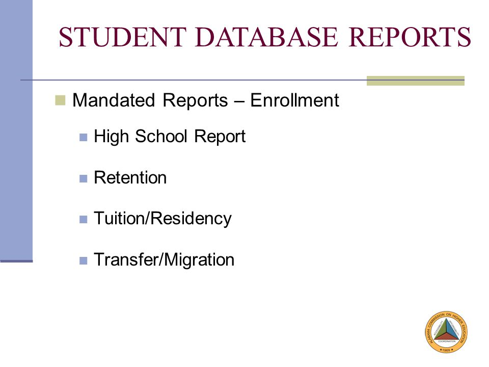 Mandated Reports – Enrollment High School Report Retention Tuition/Residency Transfer/Migration STUDENT DATABASE REPORTS