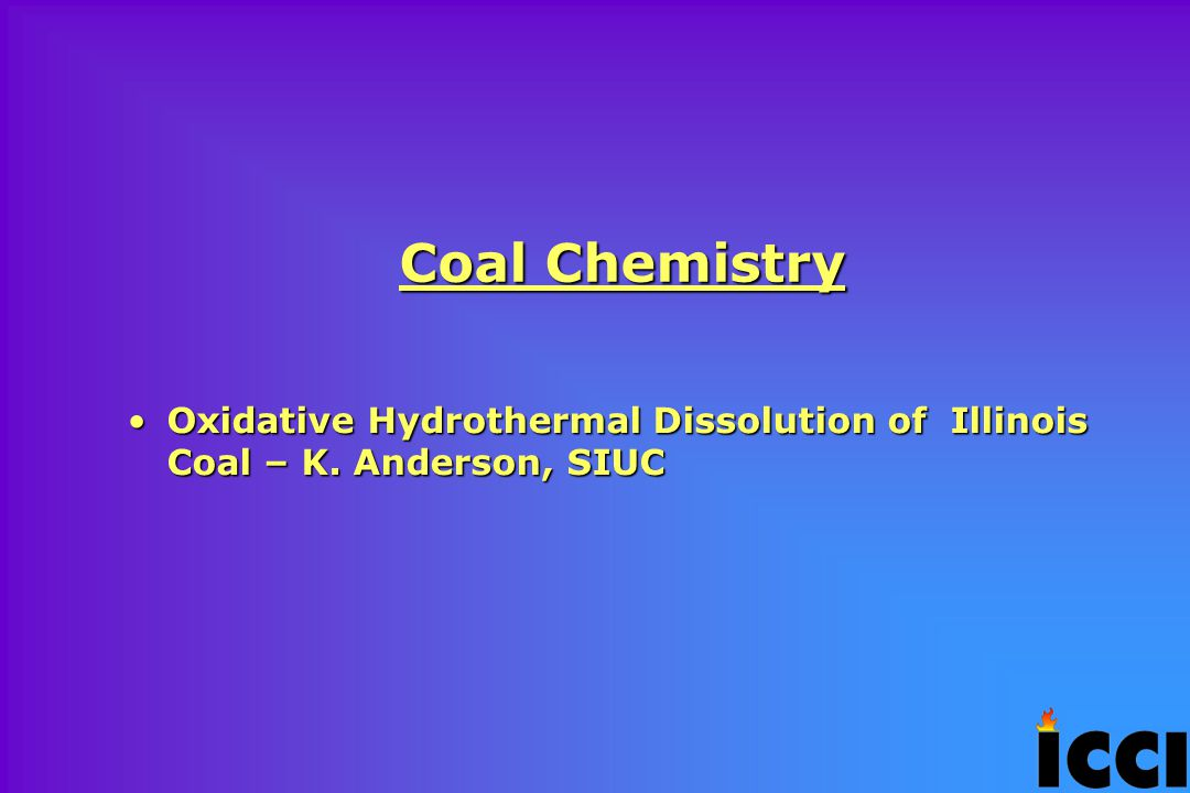 Coal Chemistry Oxidative Hydrothermal Dissolution of Illinois Coal – K.