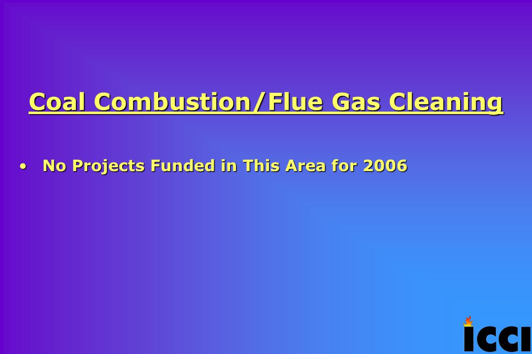 Coal Combustion/Flue Gas Cleaning No Projects Funded in This Area for 2006No Projects Funded in This Area for 2006
