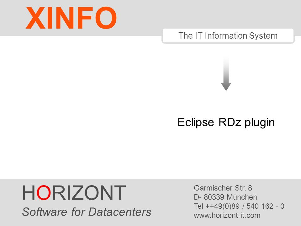 HORIZONT 1 The IT Information System Eclipse RDz plugin HORIZONT Software for Datacenters Garmischer Str.