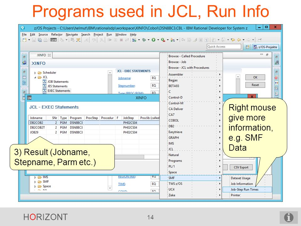 HORIZONT 14 Programs used in JCL, Run Info 3) Result (Jobname, Stepname, Parm etc.) Right mouse give more information, e.g.