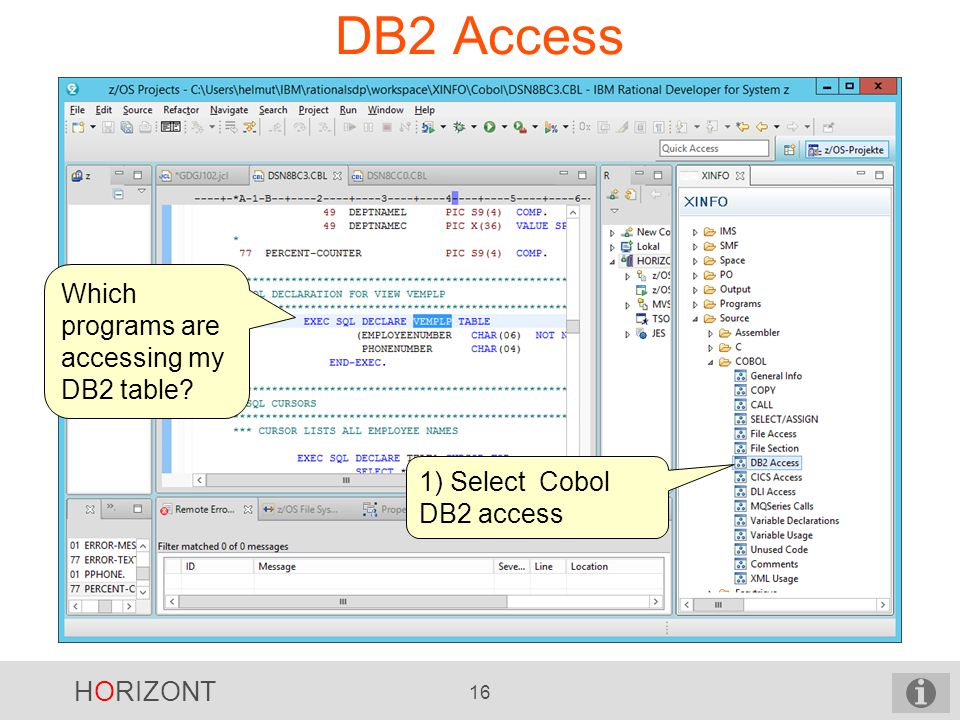 HORIZONT 16 DB2 Access Which programs are accessing my DB2 table 1) Select Cobol DB2 access