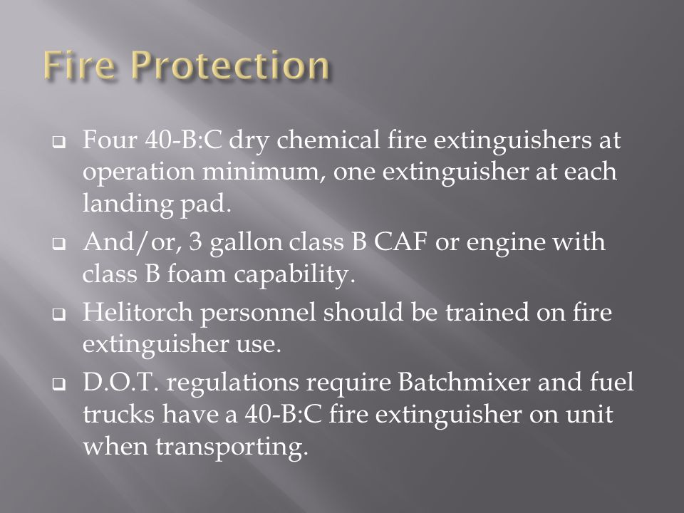  Four 40-B:C dry chemical fire extinguishers at operation minimum, one extinguisher at each landing pad.  And/or, 3 gallon class B CAF or engine wit