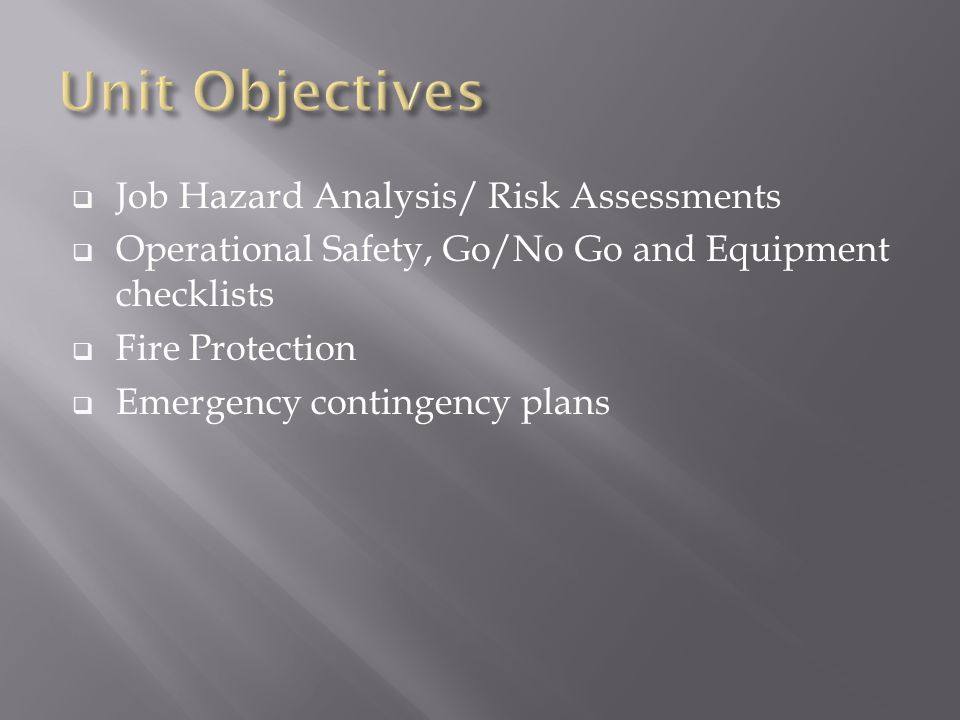  Job Hazard Analysis/ Risk Assessments  Operational Safety, Go/No Go and Equipment checklists  Fire Protection  Emergency contingency plans