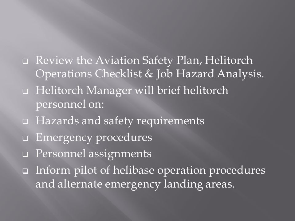  Review the Aviation Safety Plan, Helitorch Operations Checklist & Job Hazard Analysis.  Helitorch Manager will brief helitorch personnel on:  Haza