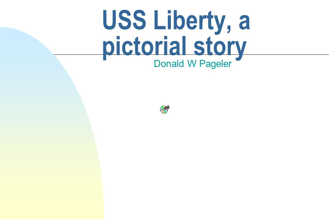 USS Liberty, a pictorial story Donald W Pageler