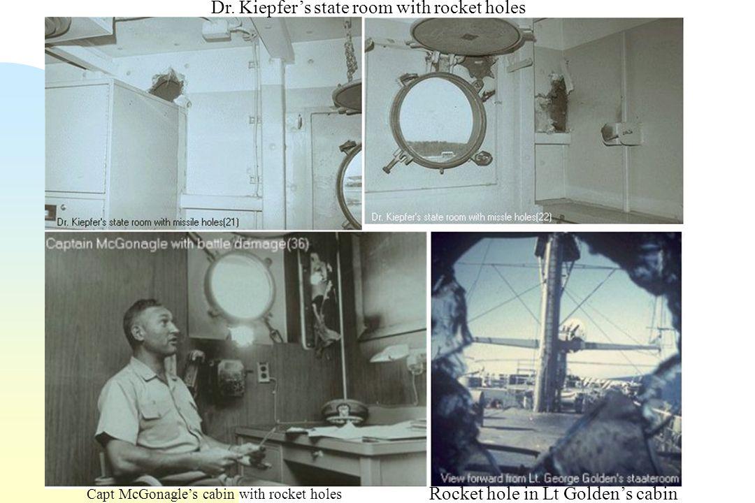 Dr. Kiepfer's state room with rocket holes Capt McGonagle's cabin with rocket holes Rocket hole in Lt Golden's cabin