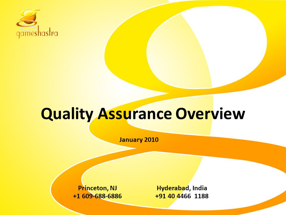 Quality Assurance Overview Princeton, NJ +1 609-688-6886 Hyderabad, India +91 40 4466 1188 January 2010
