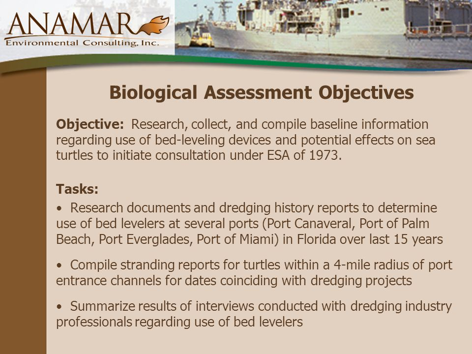Biological Assessment Objectives Objective: Research, collect, and compile baseline information regarding use of bed-leveling devices and potential effects on sea turtles to initiate consultation under ESA of 1973.