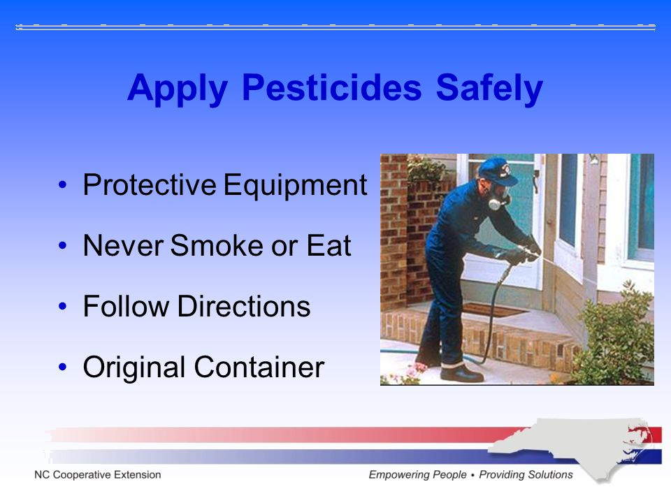 Apply Pesticides Safely Protective Equipment Never Smoke or Eat Follow Directions Original Container