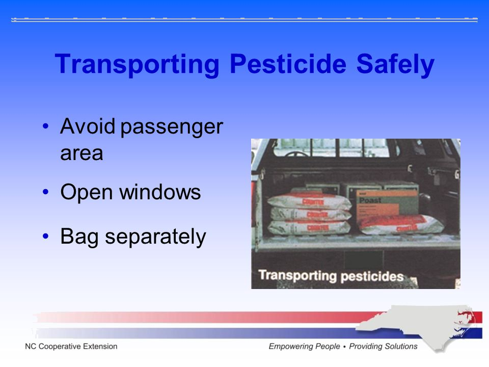 Transporting Pesticide Safely Avoid passenger area Open windows Bag separately