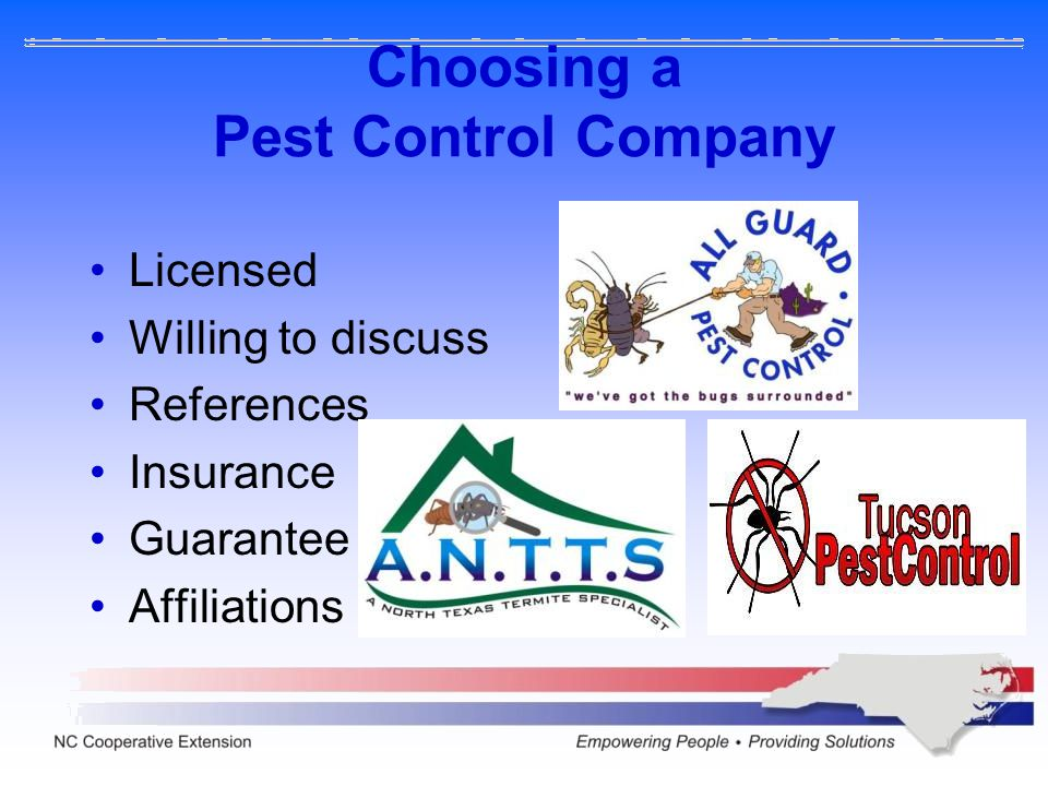 Choosing a Pest Control Company Licensed Willing to discuss References Insurance Guarantee Affiliations
