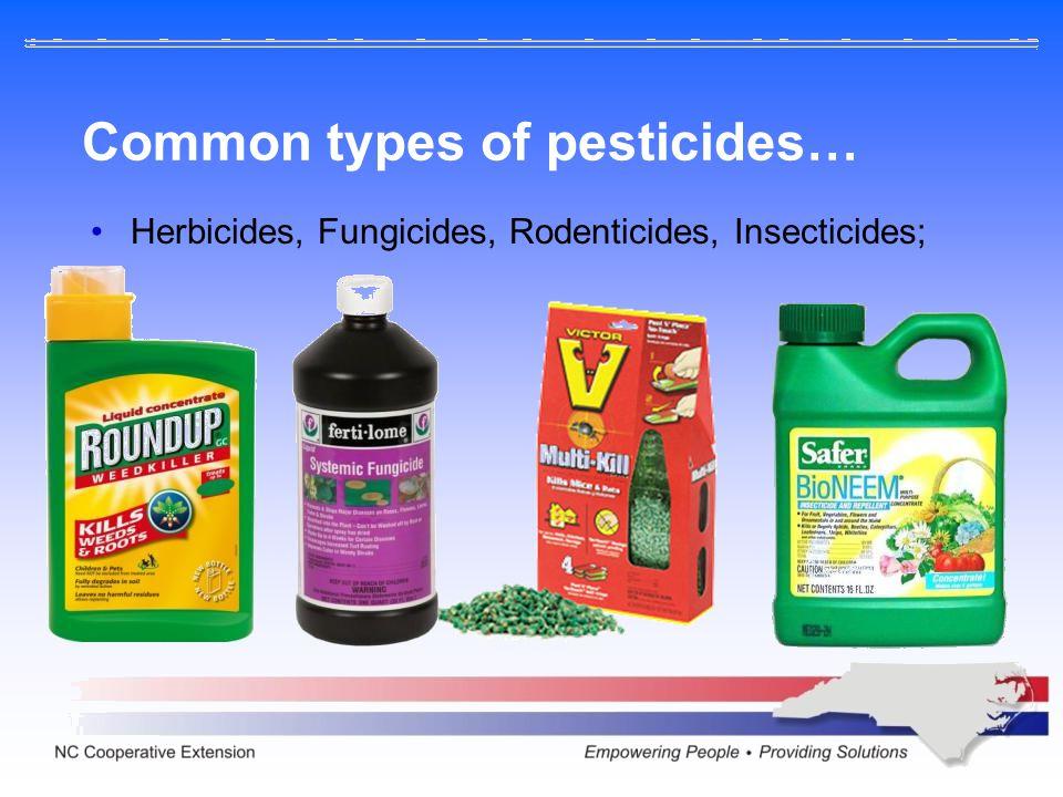 Common types of pesticides… Molluscicides, Nematicides, Algicides;