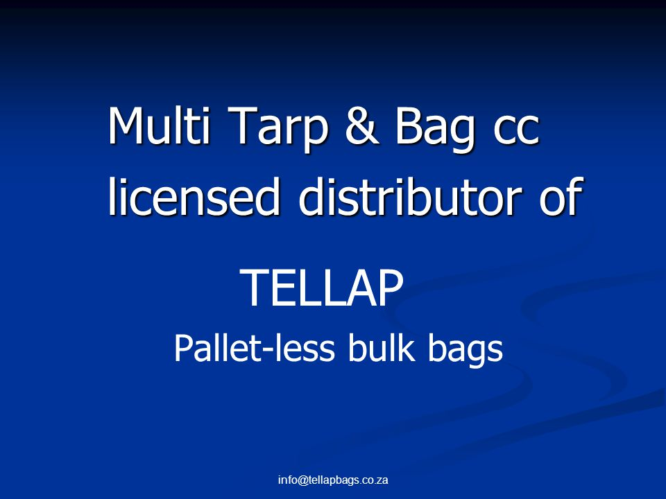 info@tellapbags.co.za TELLAP TM Pallet-Less Bulk Bags TELLAP Technology Patented cost effective packaging system Current design can be Tellap Sleeves integrated into bag Tine guard on sleeves Safe - lift from top or base Use standard forklift ISPM 15 compliant No more expensive pallets