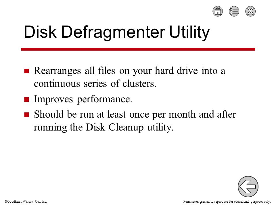  Goodheart-Willcox Co., Inc. Permission granted to reproduce for educational purposes only. Disk Defragmenter Utility Rearranges all files on your ha