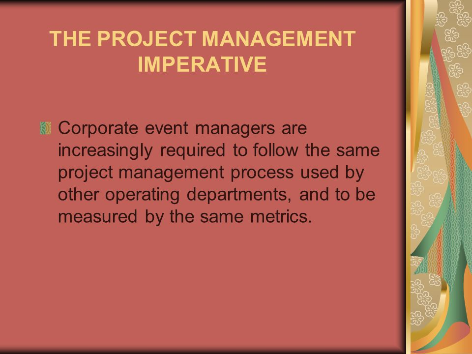 Event Management Process The shift towards adopting the Event Project Management Process involves – New processes Documentation standards Roles Reporting of chain of command The need to track metrics