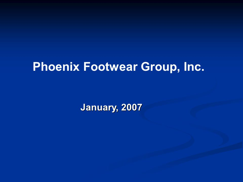 Phoenix Footwear Group, Inc. January, 2007