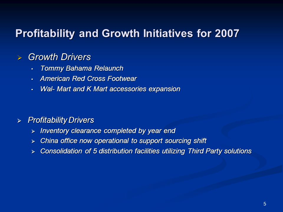 5 Profitability and Growth Initiatives for 2007  Growth Drivers Tommy Bahama Relaunch Tommy Bahama Relaunch American Red Cross Footwear American Red