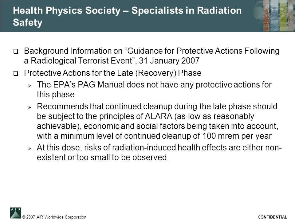 """© 2007 AIR Worldwide Corporation CONFIDENTIAL Health Physics Society – Specialists in Radiation Safety  Background Information on """"Guidance for Prote"""