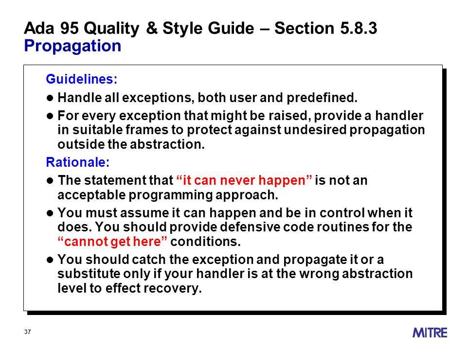 37 Ada 95 Quality & Style Guide – Section 5.8.3 Propagation Guidelines: l Handle all exceptions, both user and predefined.