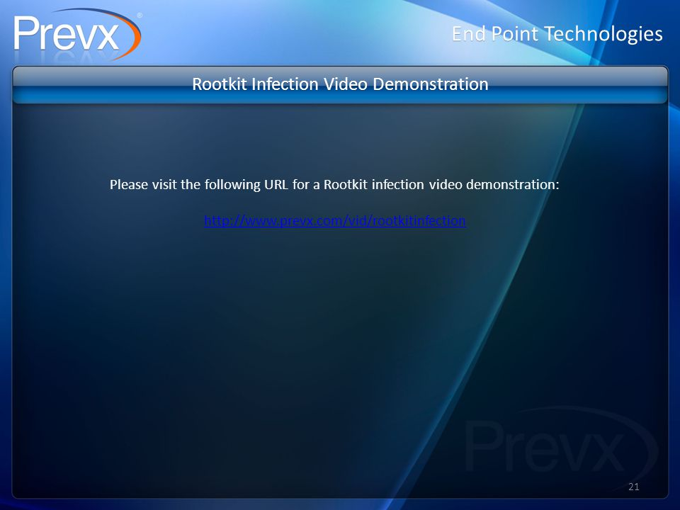 End Point Technologies Rootkit Infection Video Demonstration Please visit the following URL for a Rootkit infection video demonstration: http://www.prevx.com/vid/rootkitinfection 21