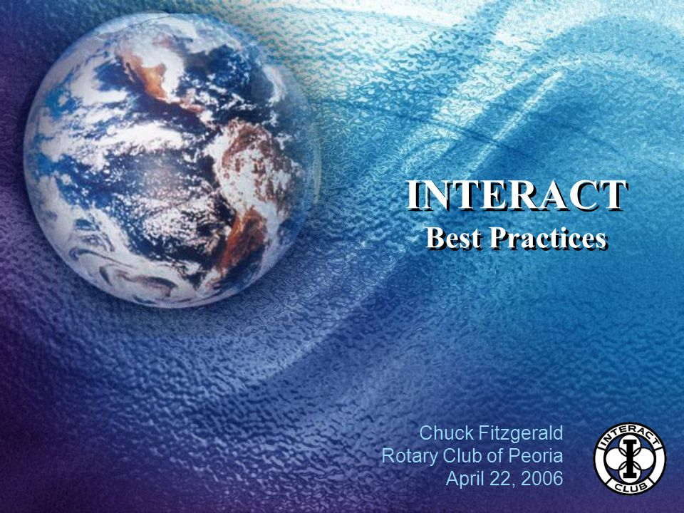 INTERACT Best Practices Chuck Fitzgerald Rotary Club of Peoria April 22, 2006