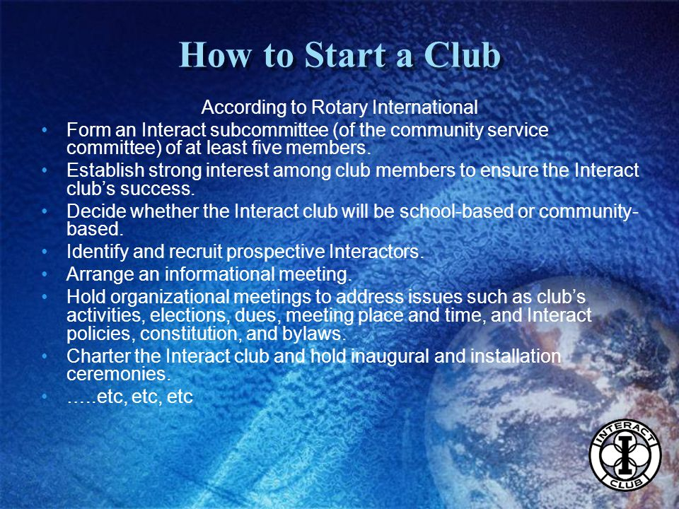 According to Rotary International Form an Interact subcommittee (of the community service committee) of at least five members.