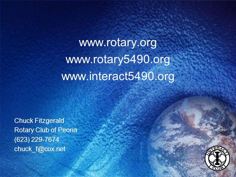 www.rotary.org www.rotary5490.org www.interact5490.org Chuck Fitzgerald Rotary Club of Peoria (623) 229-7674 chuck_f@cox.net