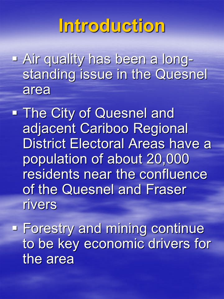  Air quality has been a long- standing issue in the Quesnel area  The City of Quesnel and adjacent Cariboo Regional District Electoral Areas have a