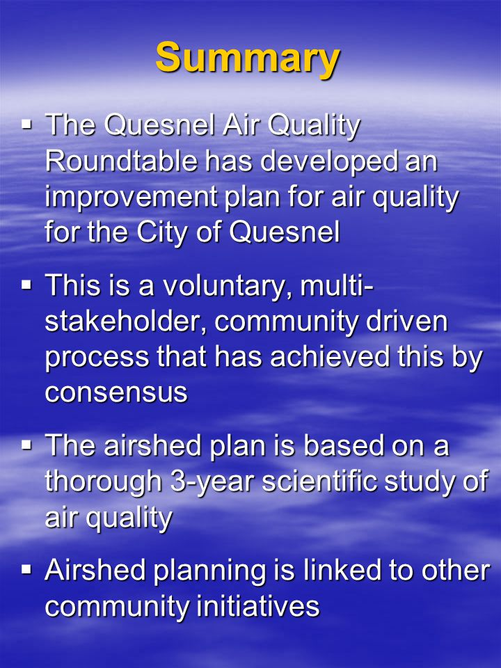 Summary  The Quesnel Air Quality Roundtable has developed an improvement plan for air quality for the City of Quesnel  This is a voluntary, multi- s
