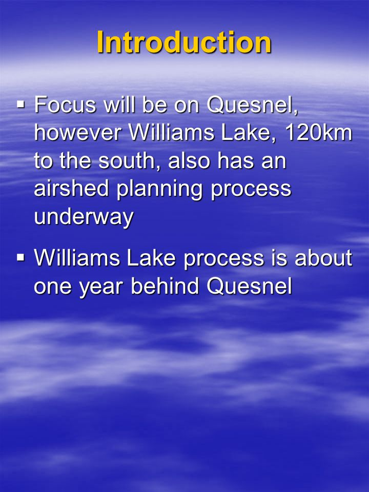 Focus will be on Quesnel, however Williams Lake, 120km to the south, also has an airshed planning process underway  Williams Lake process is about