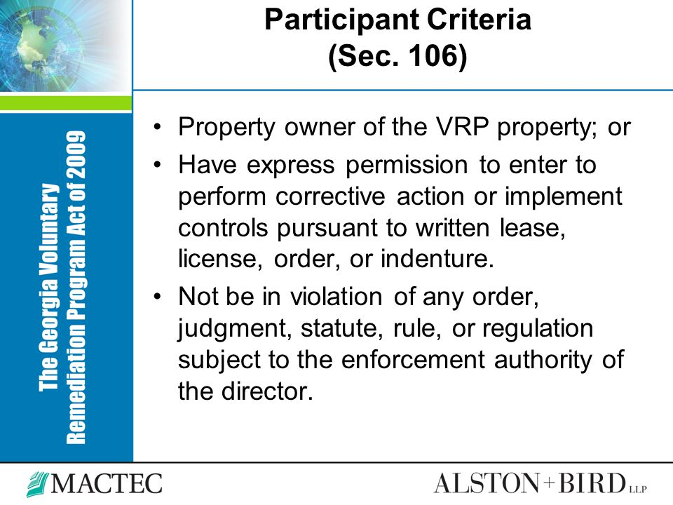 Participant Criteria (Sec. 106) Property owner of the VRP property; or Have express permission to enter to perform corrective action or implement cont