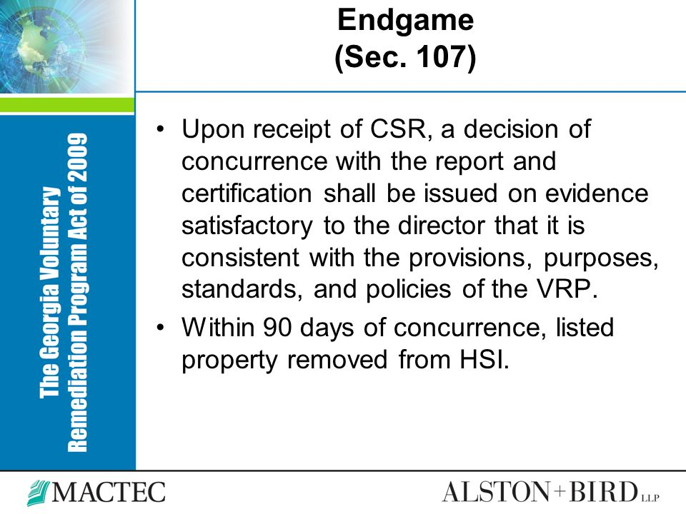 Endgame (Sec. 107) Upon receipt of CSR, a decision of concurrence with the report and certification shall be issued on evidence satisfactory to the di