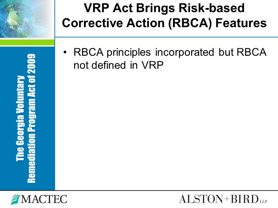 VRP Act Brings Risk-based Corrective Action (RBCA) Features RBCA principles incorporated but RBCA not defined in VRP