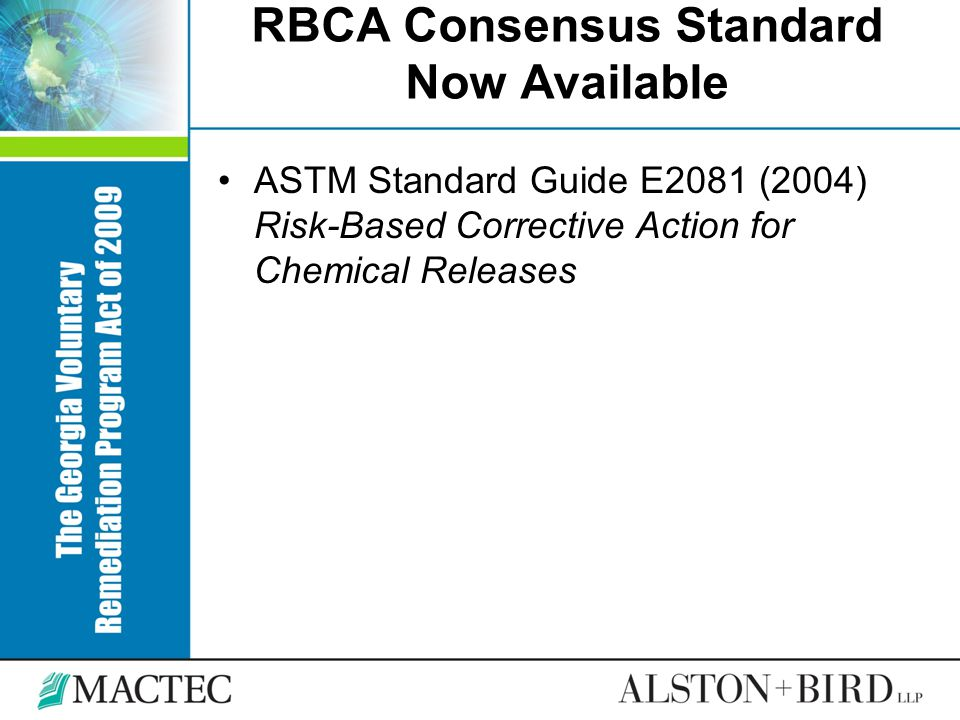RBCA Consensus Standard Now Available ASTM Standard Guide E2081 (2004) Risk-Based Corrective Action for Chemical Releases