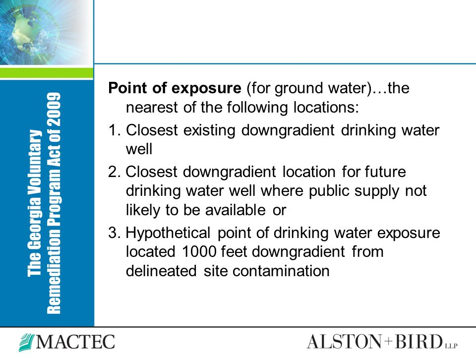 Point of exposure (for ground water)…the nearest of the following locations: 1.Closest existing downgradient drinking water well 2. Closest downgradie