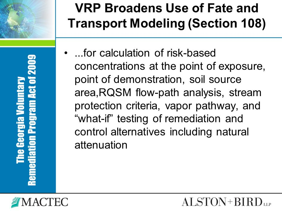 VRP Broadens Use of Fate and Transport Modeling (Section 108)...for calculation of risk-based concentrations at the point of exposure, point of demons