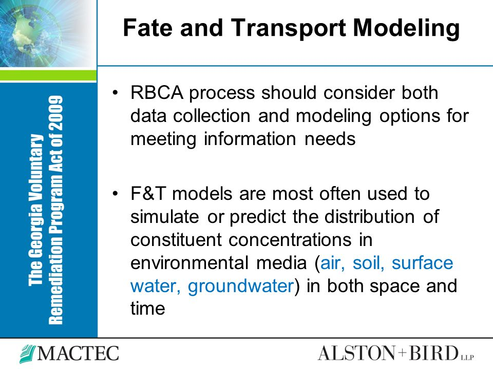 Fate and Transport Modeling RBCA process should consider both data collection and modeling options for meeting information needs F&T models are most o