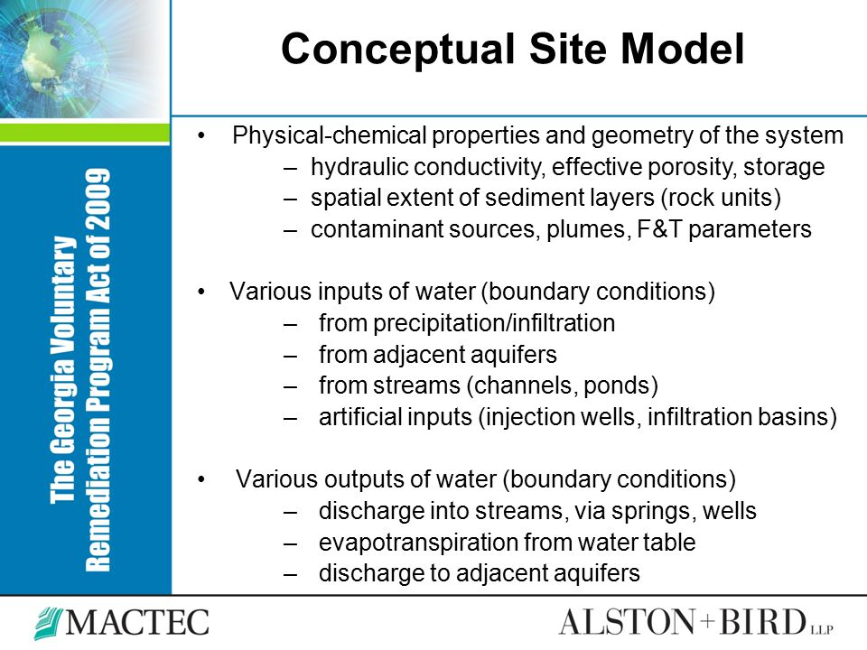 Conceptual Site Model Physical-chemical properties and geometry of the system – hydraulic conductivity, effective porosity, storage – spatial extent o