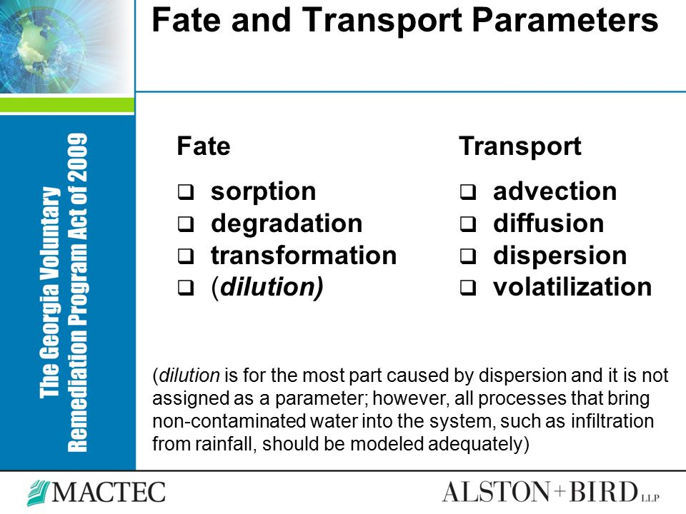 Fate and Transport Parameters Fate  sorption  degradation  transformation  (dilution) Transport  advection  diffusion  dispersion  volatilizat