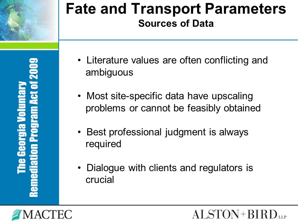 Fate and Transport Parameters Sources of Data Literature values are often conflicting and ambiguous Most site-specific data have upscaling problems or