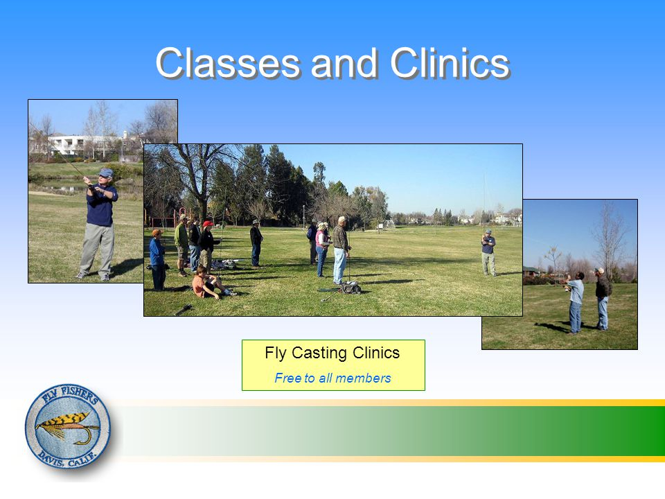 Classes and Clinics Fly Casting Clinics Free to all members