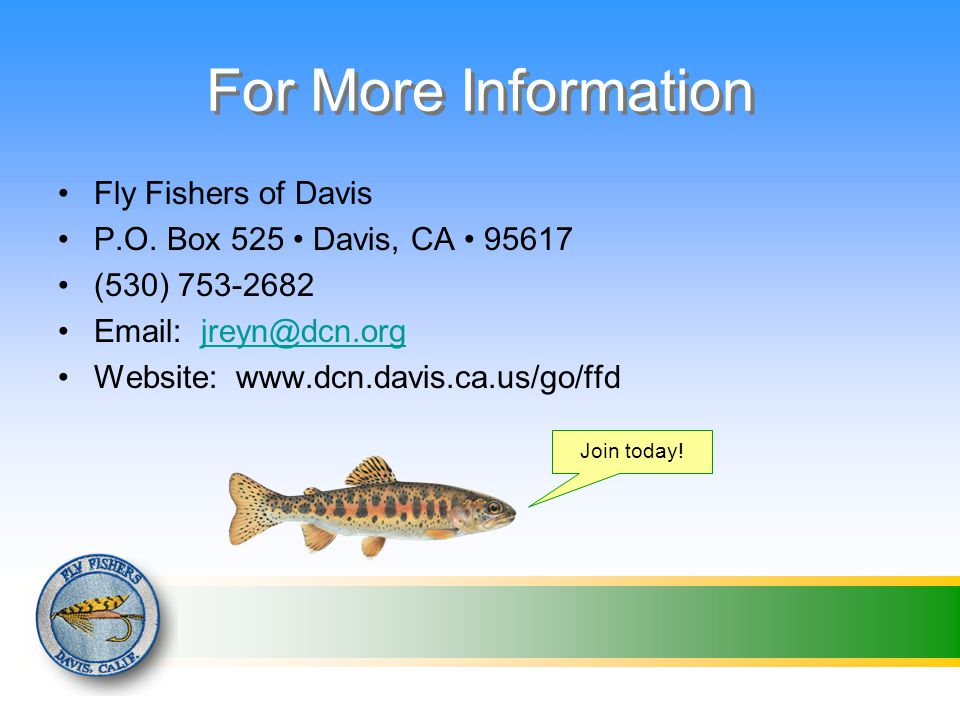 For More Information Fly Fishers of Davis P.O.
